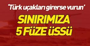 Türkiye sınırına 5 füze üssü kuruldu!