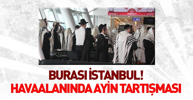 Atatürk Havalimanı'nda uluorta Yahudi Ayini
