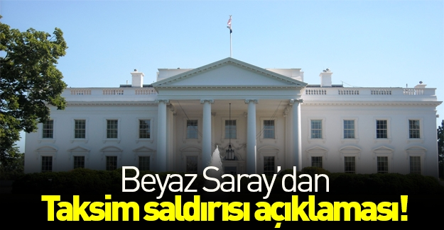 Beyaz Saray'dan Taksim açıklaması