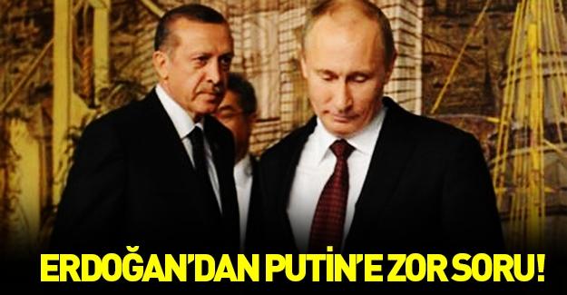Cumhurbaşkanı Erdoğan'dan Putin'e zor soru