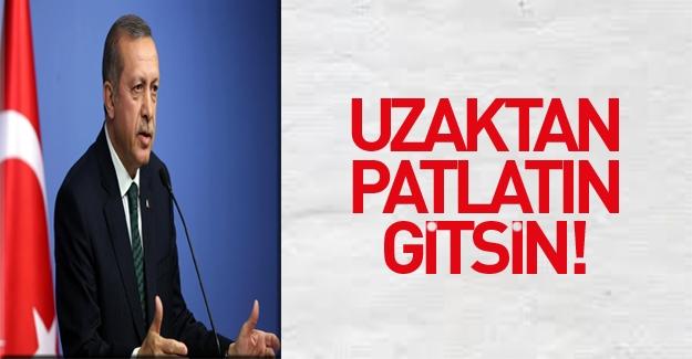 Erdoğan: Binalar uzaktan patlatılmalı