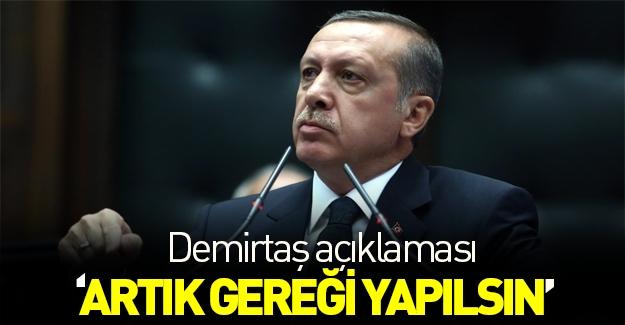 Erdoğan: Gereği yapılsın!