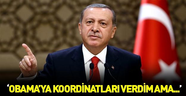 Erdoğan: Obama'ya koordinatları verdim ama...