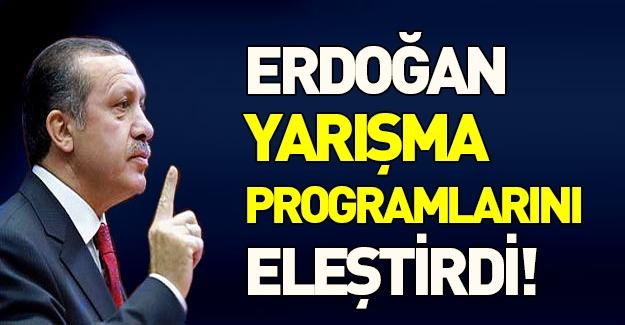 Erdoğan yarışma programlarına tepki gösterdi!