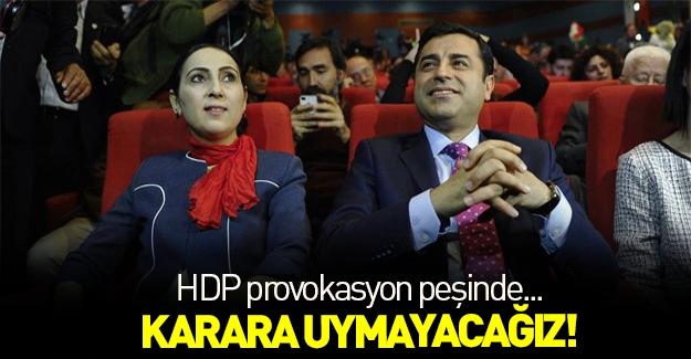 HDP'den tehlikeli açıklama! Karara uymayacağız