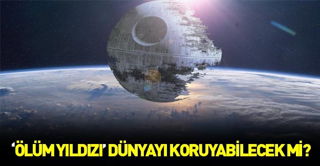 """""""Ölüm Yıldızı"""" Dünya'yı koruyacak!"""