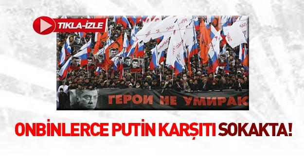 Onbinlerce Putin karşıtı sokaklara döküldü!