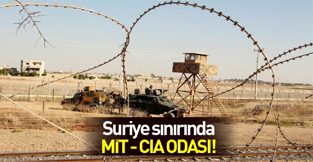 Suriye sınırında Gizli MİT - CIA odası