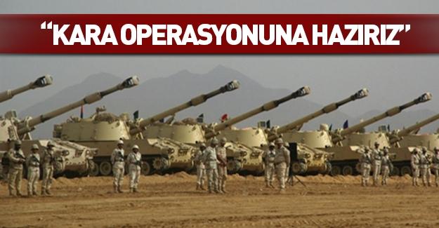 Suudi Arabistan: Kara operasyonuna hazırız!