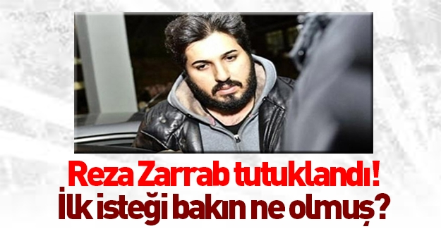 Tutuklanan Reza Zarrab'ın ilk isteği bakın ne olmuş!