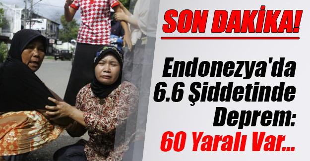 Endonezya'da 6.6 büyüklüğündeki deprem korku yarattı! 60 kişi yaralandı...