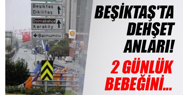 İstanbul Beşiktaş'ta dehşet anları! Baba 2 günlük bebeğini üst geçitten attı...