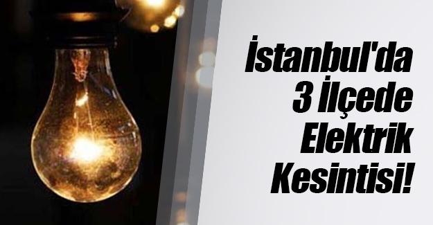 İstanbul'da 3 ilçede elektrik kesintisi yaşanacak! Peki hangi ilçeler, hangi saatlerde elektrik alamayacak?