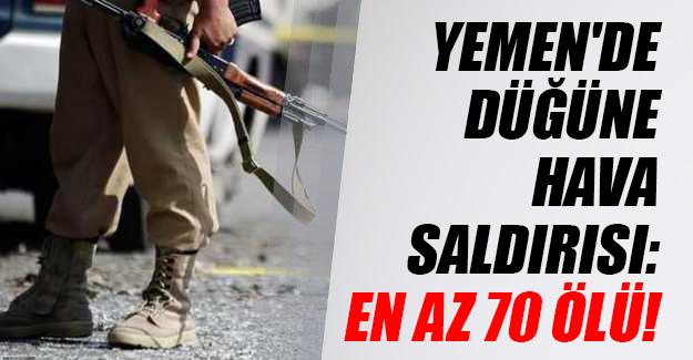 Yemen'de düğüne hava saldırısı düzenlendi! 70 kişi yaşamını yitirdi...