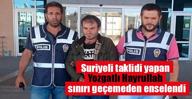 Yozgatlı Hayrullah'ın Avrupa'ya sızma planına polis engeli!