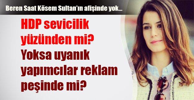 Beren Saat Kösem Sultan dizisinin afişinde yok! Pek ama neden?