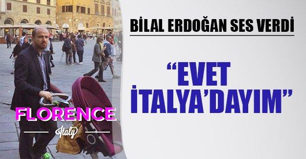 """Bilal Erdoğan ses verdi: """"Evet, İtalya'dayım"""""""