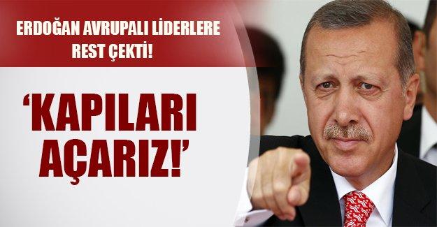 Erdoğan'dan Avrupalı liderlere flaş 'kapıları açarız' uyarısı!