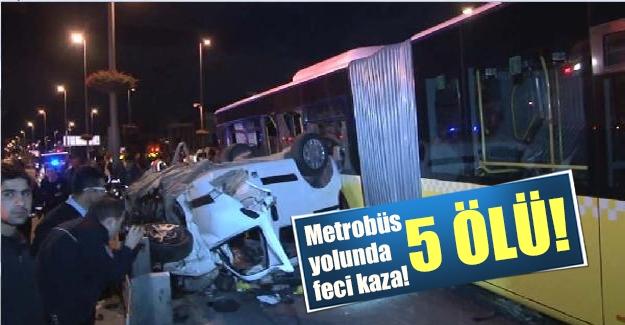Metrobüs yolunda feci kaza! 5 ölü!