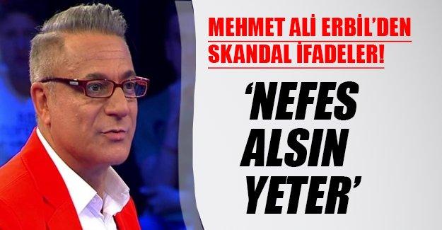 'Nefes alsın yeter!' Ünlü şovmen Mehmet Ali Erbil'den skandal ifadeler...