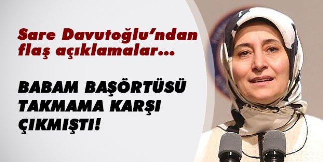 Sare Davutoğlu'nun babası başörtüsü takmasına neden karşı çıktı? İşte o röportajın ayrıntıları...