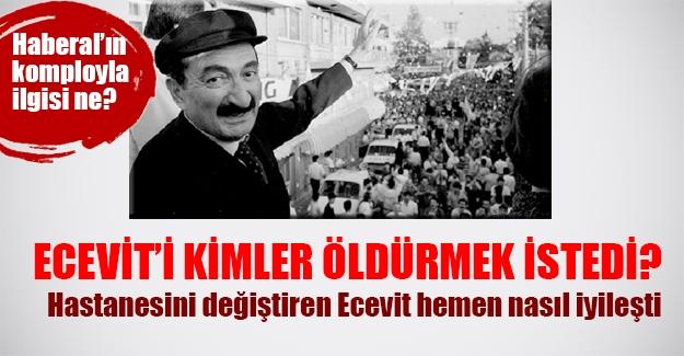 9 yıl önce vefat eden Ecevit öldürülmek istendi mi? Dönemin Başbakan'ı nasıl bir komploya maruz kaldı? İşte bir komplo teorisi