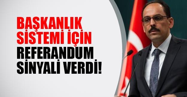 Başkanlık sistemi için referandum mu yapılacak? Cumhurbaşkanı Sözcüsü İbrahim Kalın'dan flaş ifadeler...