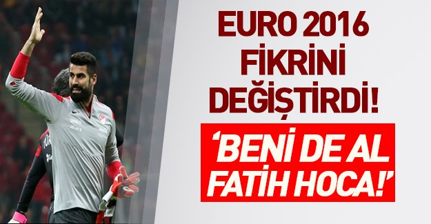 EURO 2016 Volkan'ın fikirlerini değiştirdi: 'Beni de al Fatih Hoca'