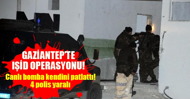 Gaziantep'te IŞİD operasyonı! Hücre evi baskınında canlı bomba kendini patlattı; 4 polis yaralandı