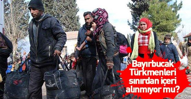 Katliamdan kaçan Bayırbucak Türkmenleri sınırdan içeri alınmıyor mu?