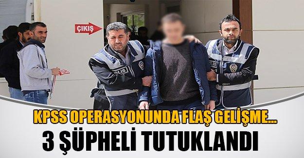 KPSS operasyonunda flaş gelişme! 3 şüpheli tutuklandı