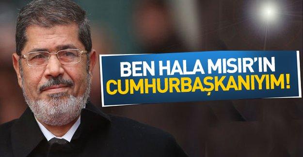 Mursi zalimlere seslendi: Ben hala bu ülkenin Cumhurbaşkanıyım!