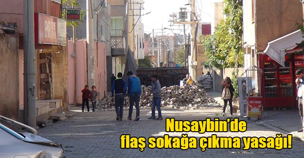 Nusaybin'de sokağa çıkma yasağı ilan edildi! Flaş gelişme