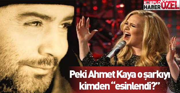 "Adele Ahmet Kaya'dan ""esinlendi!"" Peki Ahmet Kaya kimden esinlendi?"