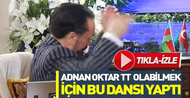 Adnan Oktar twitter'da TT olabilmek için bu dansı yaptı!