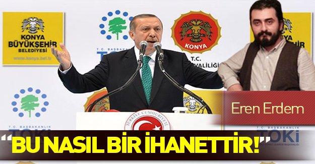 Cumhurbaşkanı Erdoğan'dan Eren Erdem'e: Bu nasıl ihanettir