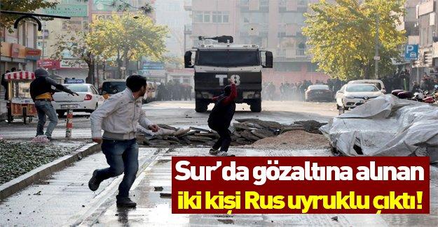 Diyarbakır'da gözaltına alınanlardan ikisi Rus uyruklu çıktı!