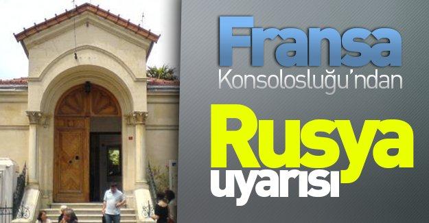 Fransa Konsolosluğu'ndan Rusya uyarısı!