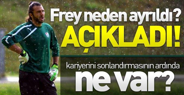 Frey Bursaspor'dan neden ayrıldı? Kariyerini sonlandırmasının altında ne yatıyor? Frey, o sorulara açıklık getirdi!