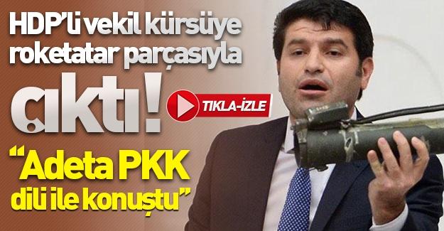 HDP'li vekil kürsüye roketatar parçasıyla çıktı! ''Adeta PKK dili ile konuştu''