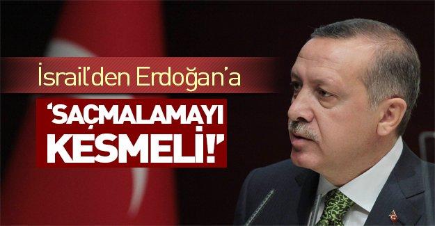İsrail'den Erdoğan'a: Saçmalamayı kesmeli!
