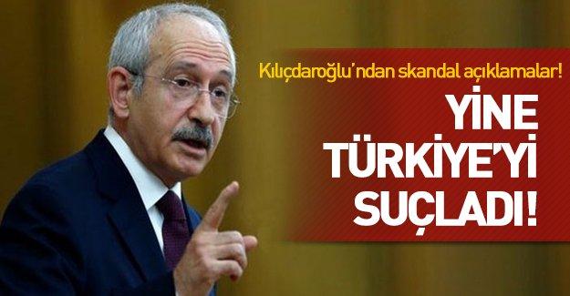 Kılıçdaroğlu yine Türkiye'yi suçladı!