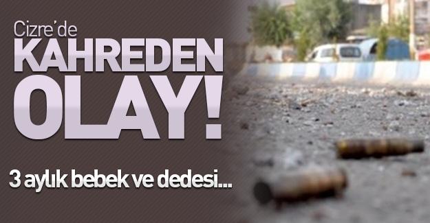 PKK'ya yönelik operasyonların sürdüğü Cizre'de kahreden olay! 3 aylık bebek ve dedesi....
