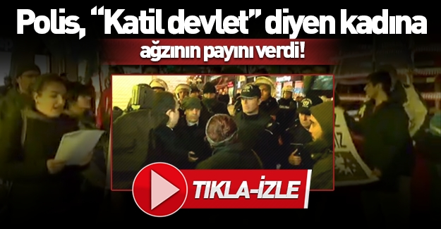 Polis, ''Katil devlet'' diyen kadına ağzının payını verdi! TIKLA-İZLE!