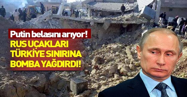 Putin belasını arıyor! Rus uçakları Türkiye sınırına yakın köyü bombaladı