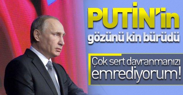 Putin'in gözünü kin bürüdü! ''Çok sert davranmanızı emrediyorum!''