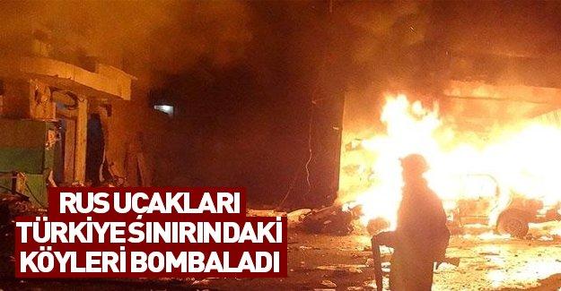 Rusya Türkiye sınırındaki köylere bomba yağdırdı