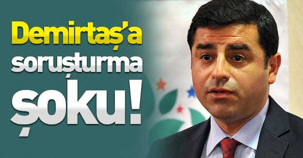 Selahattin Demirtaş'a soruşturma şoku!