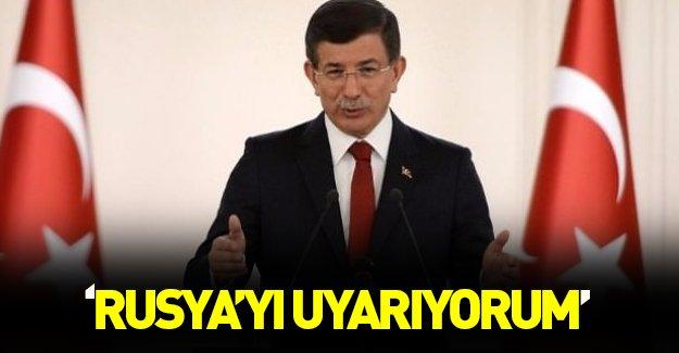"""Başbakan Davutoğlu: """"Rusya'yı uyarıyorum"""""""