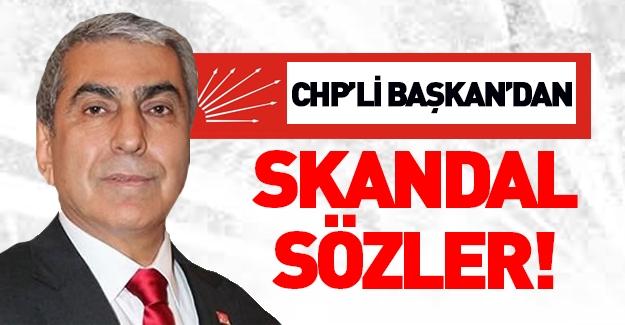 CHP'li Başkan'dan skandal sözler!